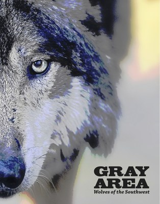 GRAY AREA: WOLVES OF THE SOUTHWEST (USA 2017)