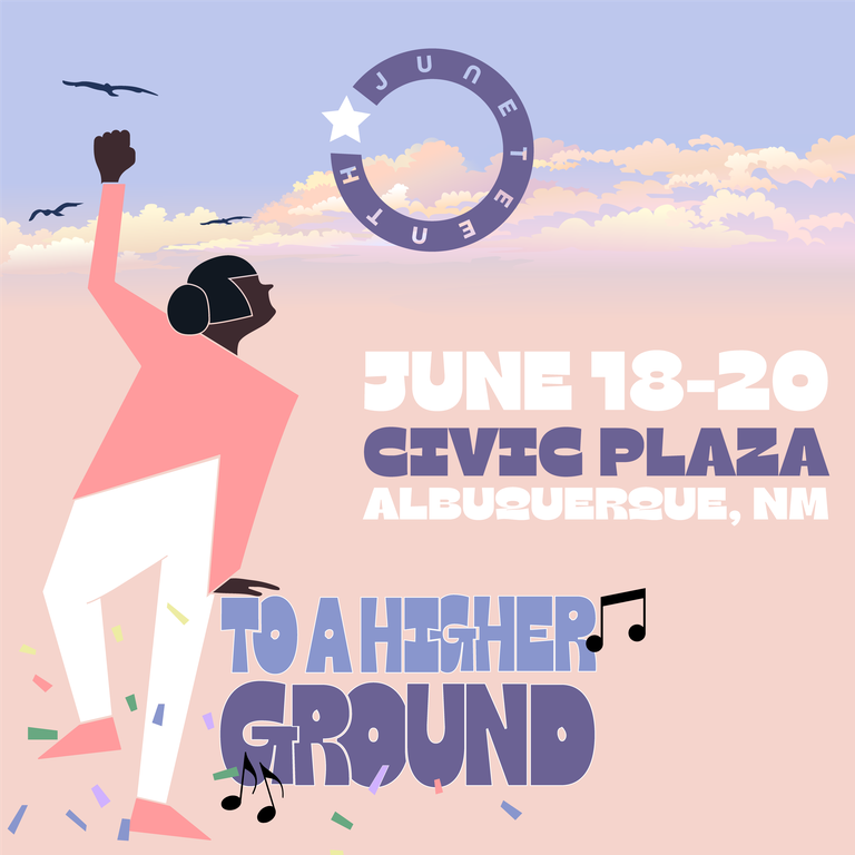 Juneteenth: To a Higher Ground. June 18-20 in Civic Plaza, Albuquerque, NM