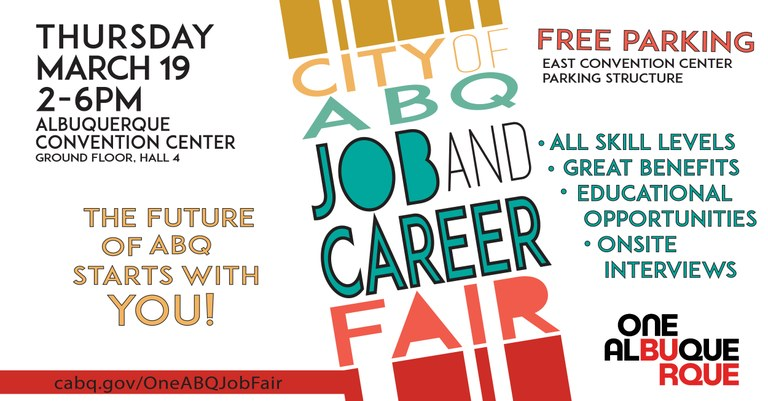 The Future of ABQ Starts with You! City of ABQ Job and Career Fair takes place Thursday, March 19th from 2-6 p.m. at the Albuquerque Convention Center.