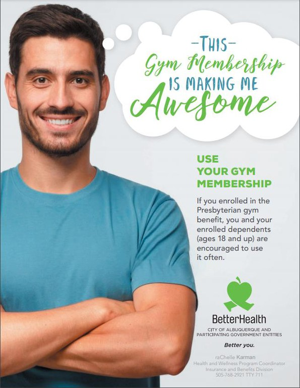 """Flyer shows a man in a blue shirt with his arms crossed in front of a light gray background. Next to him is a thought bubble about how using his gym membership is making him awesome. Text underneath the thought bubble says """"Use your gym membership. If you are enrolled in the Presbyterian gym benefit, you and your enrolled dependents (ages 18 and up) are encouraged to use it often"""""""