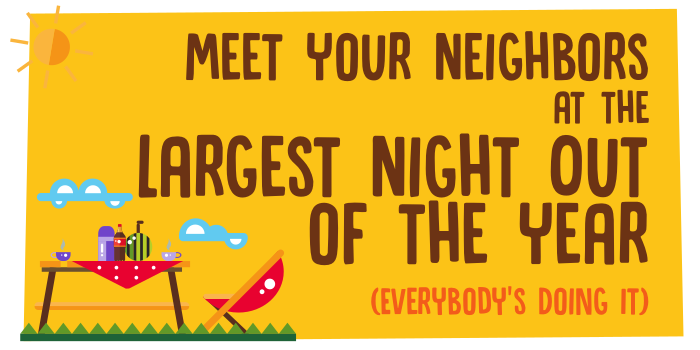 Meet your neighbors at the largest night out of the year. (Everybody's doing it.)