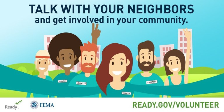 Talk with Your Neighbors and Get Involved in your Community at ready.gov/volunteer