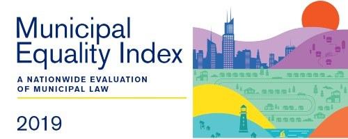 Municipal Equality Index: A Nationwide Evaluation of Municipal Law 2019