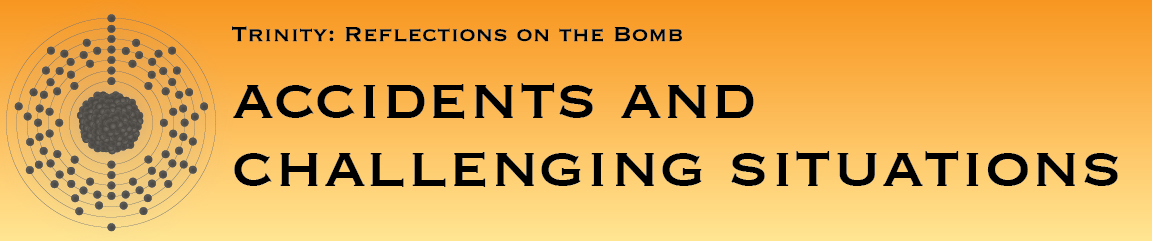 Trinity: Reflections on the Bomb, Accidents and Challenging Situations