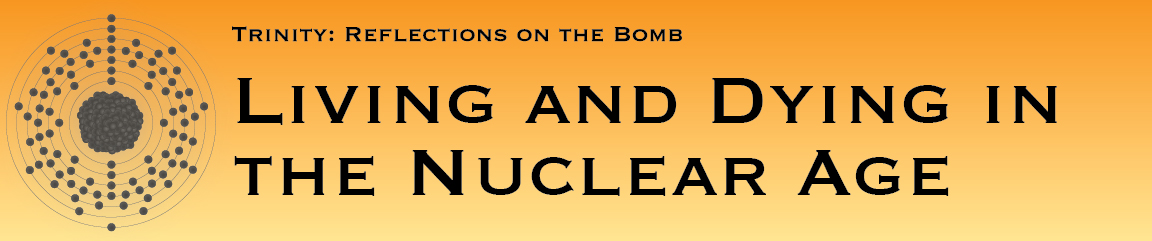 Trinity: Reflections on the Bomb, Living and Dying in the Nuclear Age